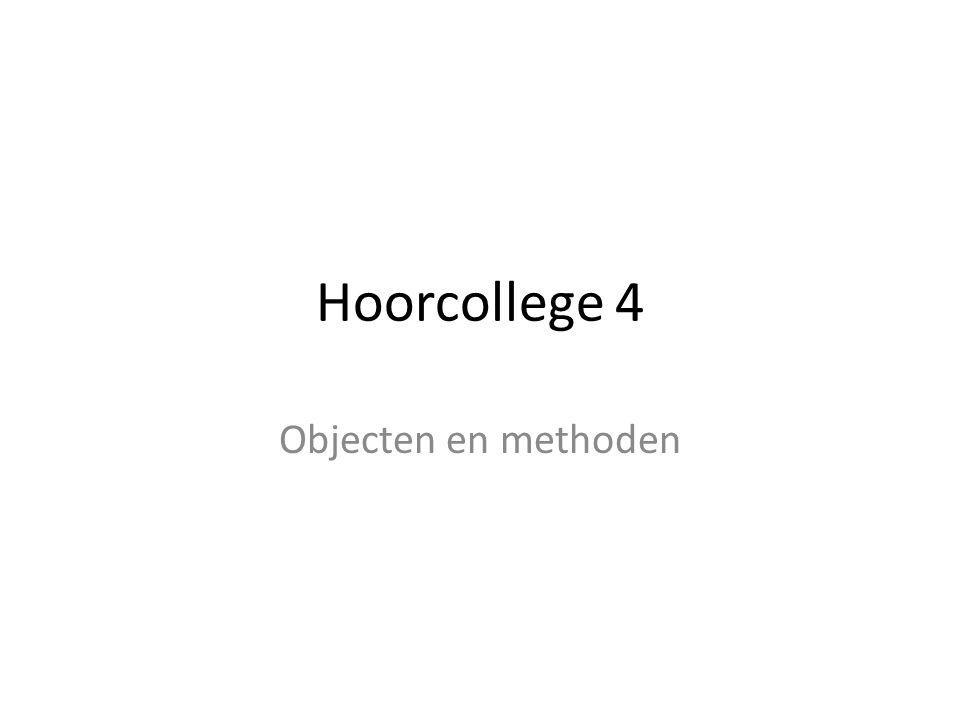 Hoorcollege 4 Objecten en methoden
