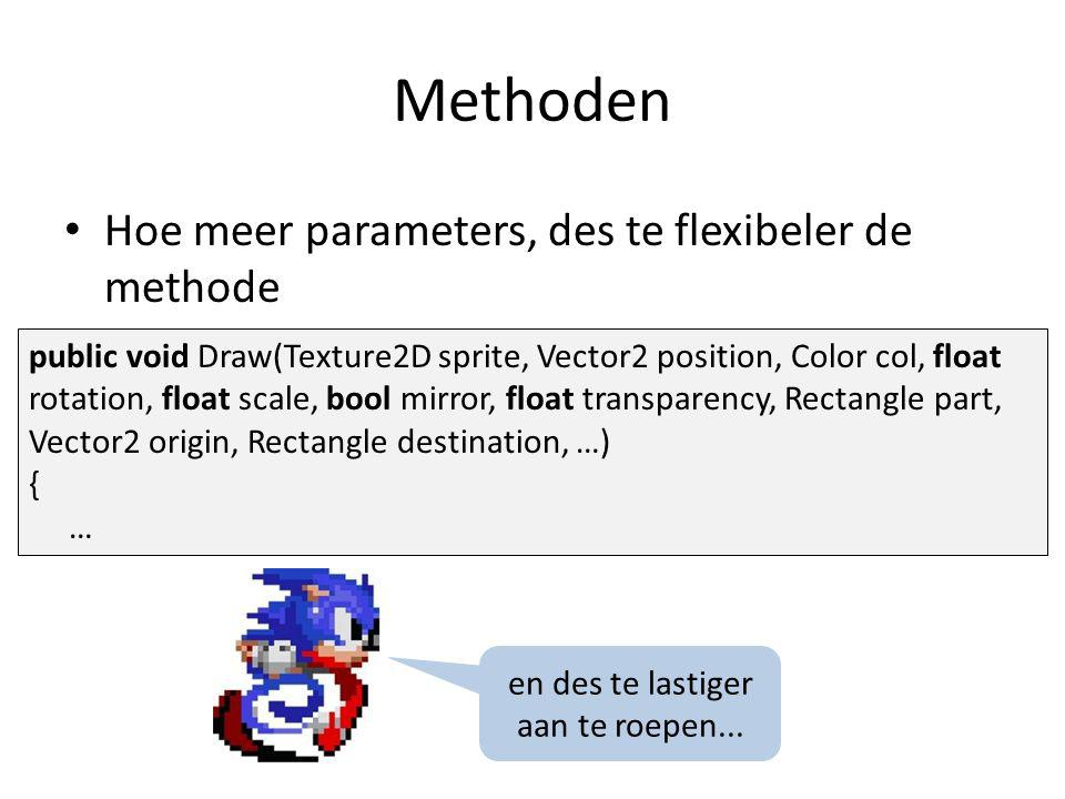 Methoden Hoe meer parameters, des te flexibeler de methode public void Draw(Texture2D sprite, Vector2 position, Color col, float rotation, float scale, bool mirror, float transparency, Rectangle part, Vector2 origin, Rectangle destination, …) { … en des te lastiger aan te roepen...