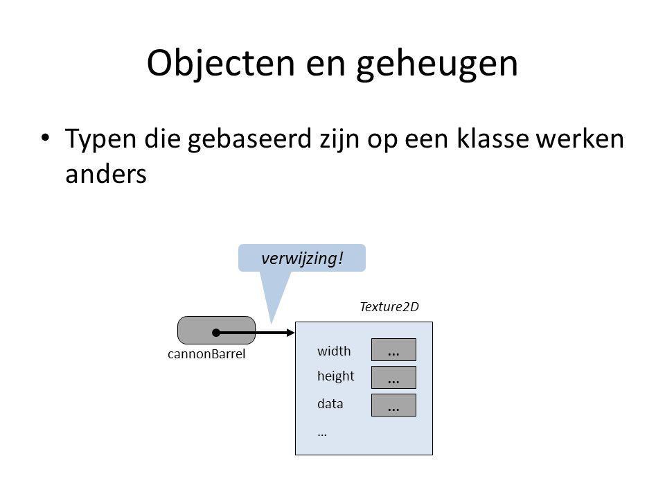 Objecten en geheugen Typen die gebaseerd zijn op een klasse werken anders cannonBarrel Texture2D … … … width height data … verwijzing!
