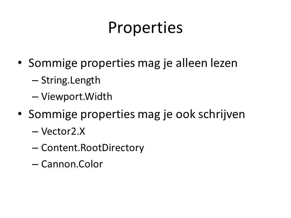Properties Sommige properties mag je alleen lezen – String.Length – Viewport.Width Sommige properties mag je ook schrijven – Vector2.X – Content.RootDirectory – Cannon.Color