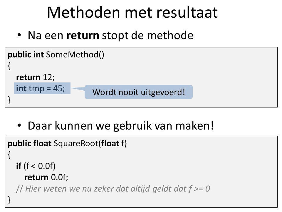 Methoden met resultaat Na een return stopt de methode Daar kunnen we gebruik van maken.