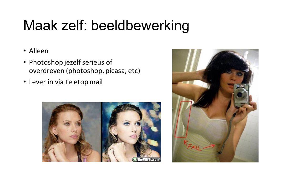 Maak zelf: beeldbewerking Alleen Photoshop jezelf serieus of overdreven (photoshop, picasa, etc) Lever in via teletop mail
