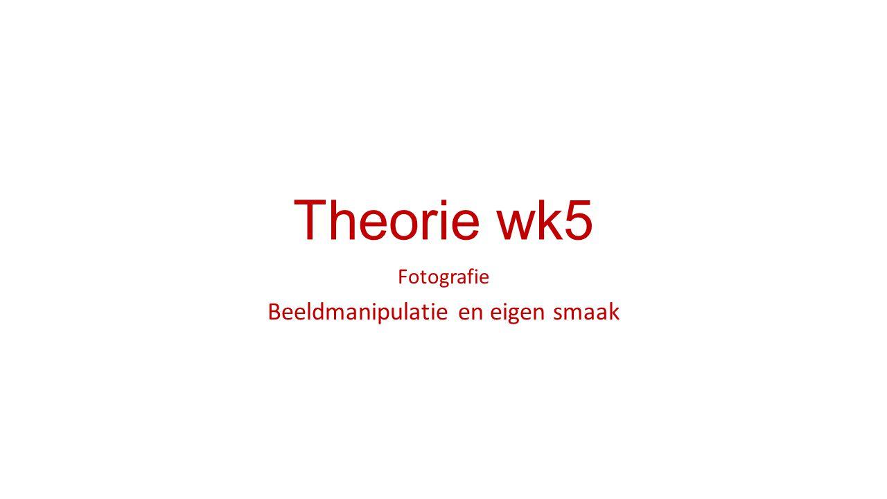 Theorie wk5 Fotografie Beeldmanipulatie en eigen smaak