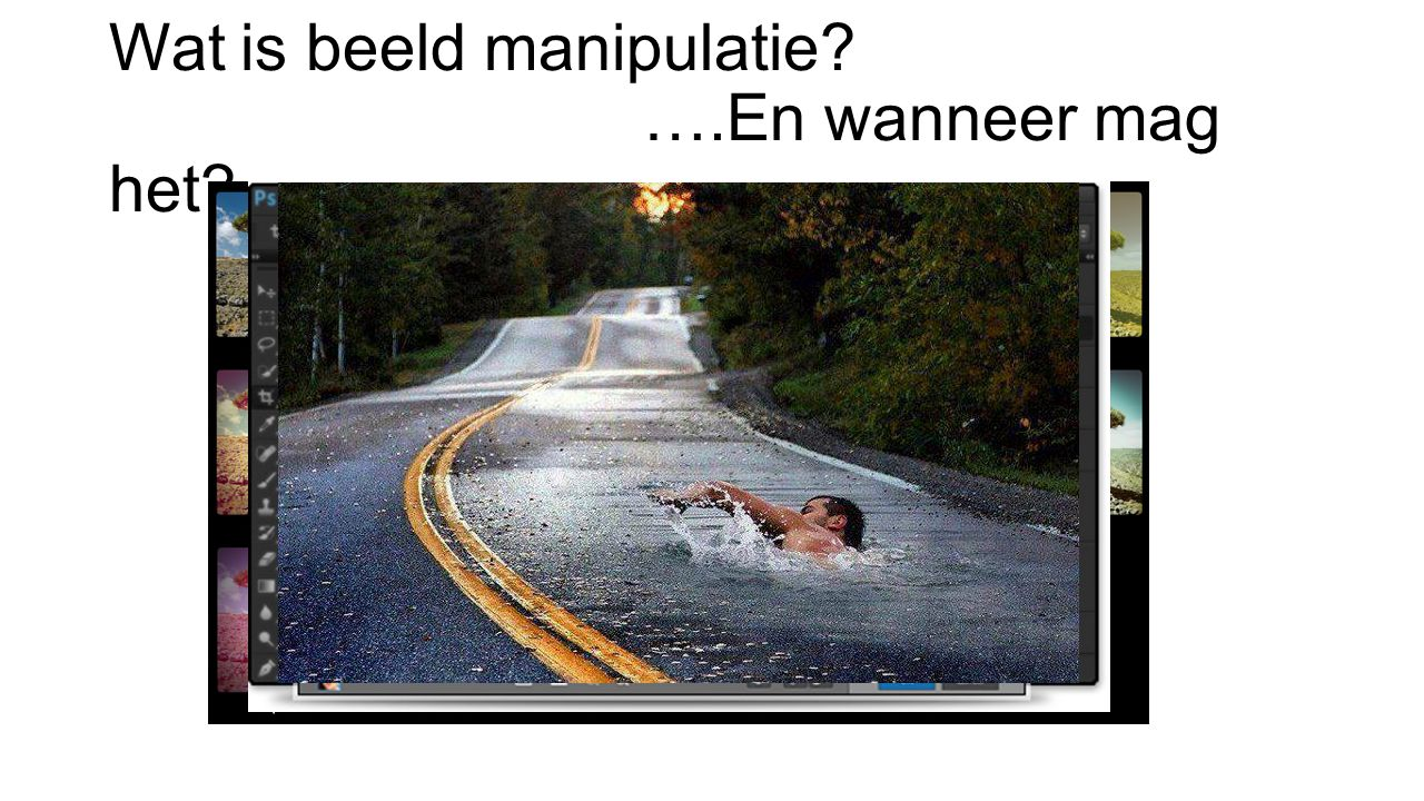 Wat is beeld manipulatie? ….En wanneer mag het?