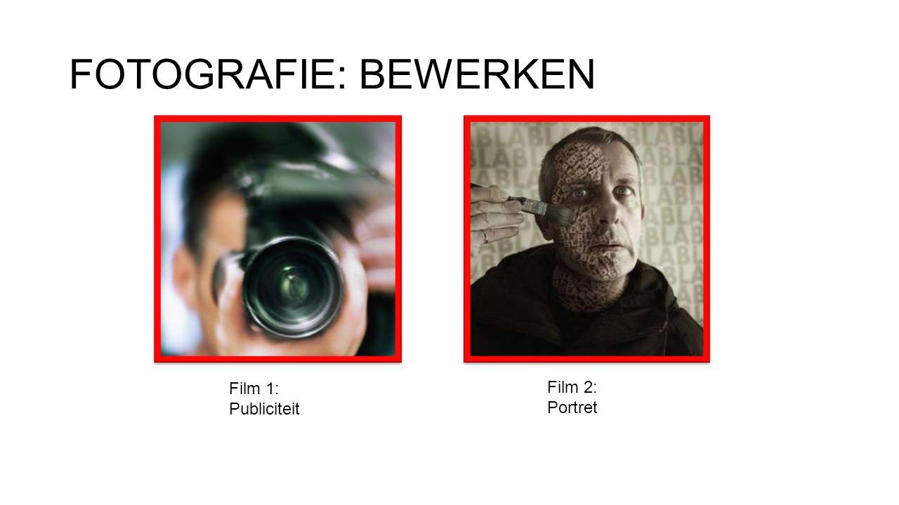 FOTOGRAFIE: BEWERKEN Film 1: Publiciteit Film 2: Portret