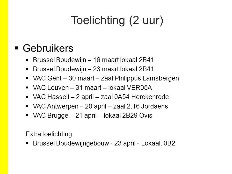 Toelichting (2 uur)  Gebruikers  Brussel Boudewijn – 16 maart lokaal 2B41  Brussel Boudewijn – 23 maart lokaal 2B41  VAC Gent – 30 maart – zaal Ph