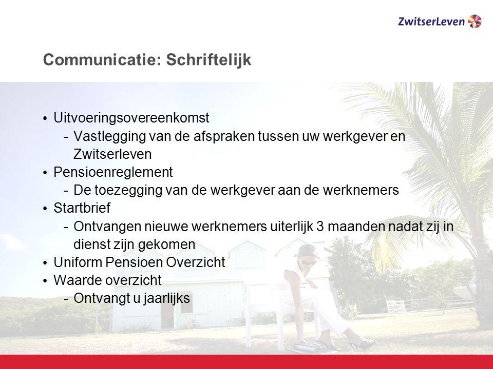 Pagina 18 Communicatie: Schriftelijk Uitvoeringsovereenkomst -Vastlegging van de afspraken tussen uw werkgever en Zwitserleven Pensioenreglement -De t