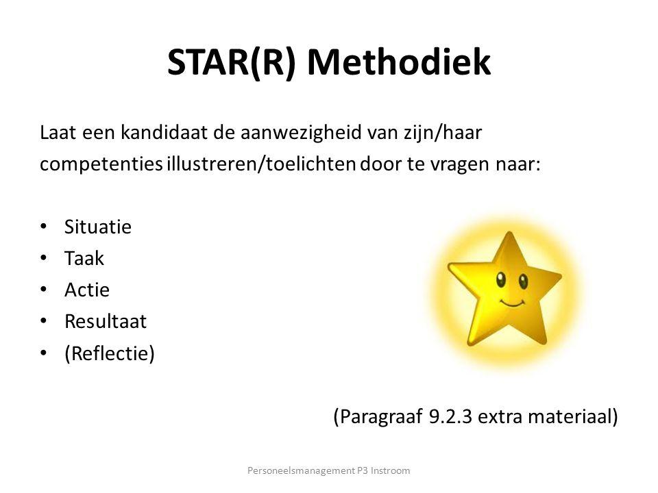 STAR(R) Methodiek Laat een kandidaat de aanwezigheid van zijn/haar competenties illustreren/toelichten door te vragen naar: Situatie Taak Actie Result