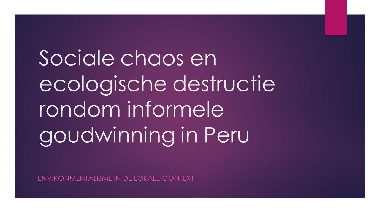 Sociale chaos en ecologische destructie rondom informele goudwinning in Peru ENVIRONMENTALISME IN DE LOKALE CONTEXT