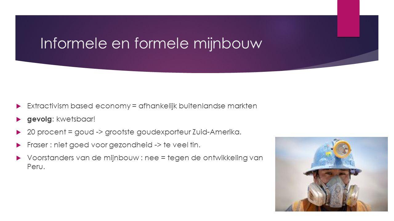 Informele en formele mijnbouw  Extractivism based economy = afhankelijk buitenlandse markten   gevolg : kwetsbaar.