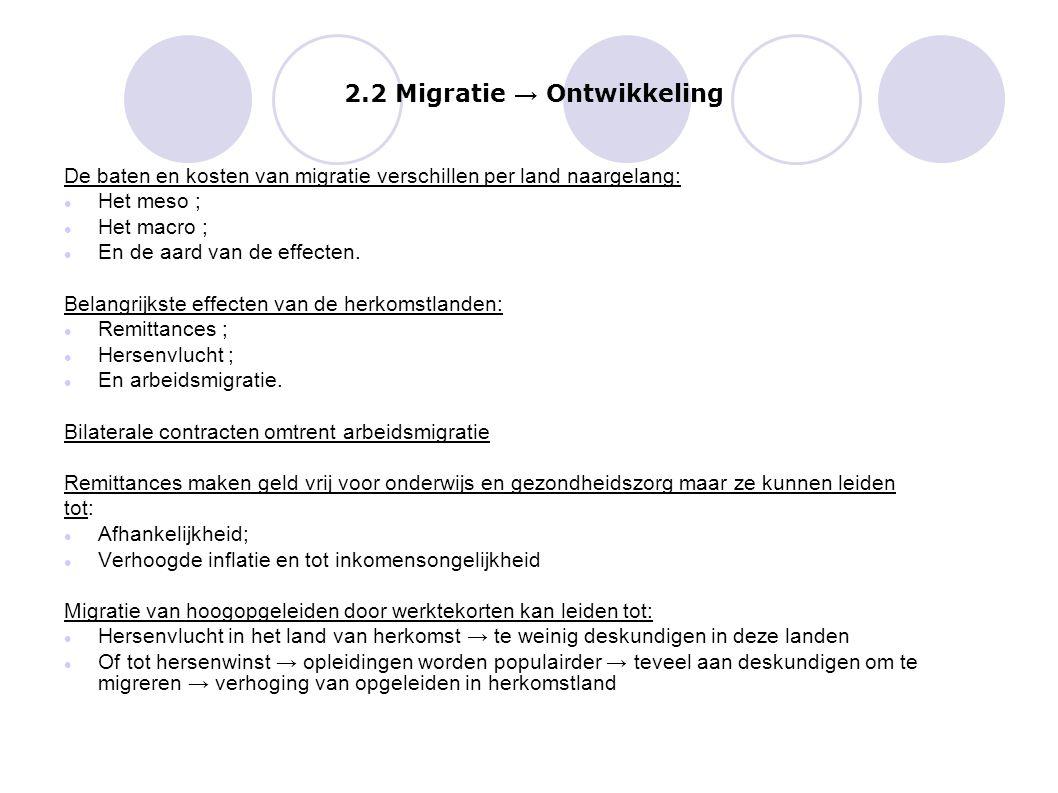 2.2 Migratie → Ontwikkeling De baten en kosten van migratie verschillen per land naargelang: Het meso ; Het macro ; En de aard van de effecten. Belang