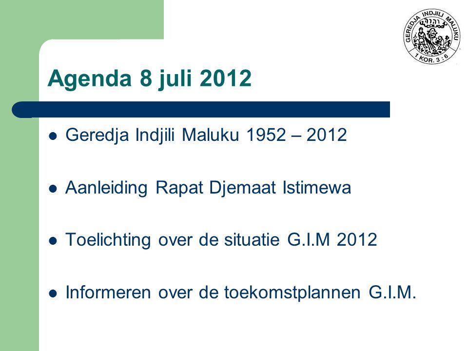 Agenda 8 juli 2012 Geredja Indjili Maluku 1952 – 2012 Aanleiding Rapat Djemaat Istimewa Toelichting over de situatie G.I.M 2012 Informeren over de toekomstplannen G.I.M.