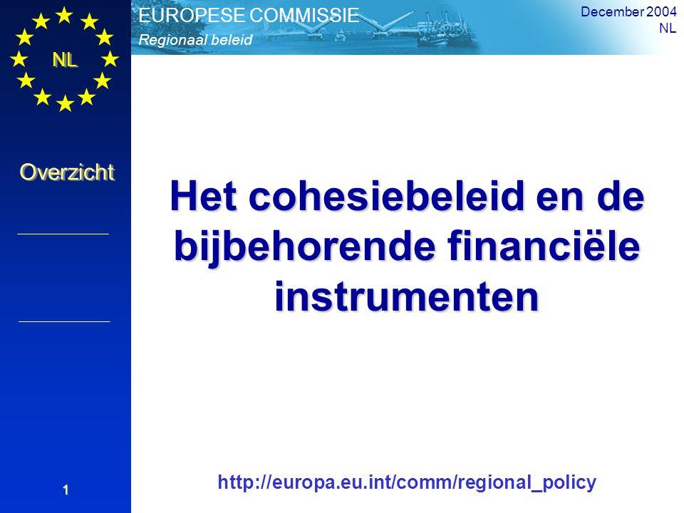 NL Overzicht Regionaal beleid EUROPESE COMMISSIE December 2004 NL 1 Het cohesiebeleid en de bijbehorende financiële instrumenten http://europa.eu.int/