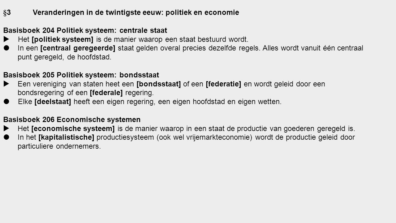 §3Veranderingen in de twintigste eeuw: politiek en economie Basisboek 204 Politiek systeem: centrale staat  Het [politiek systeem] is de manier waarop een staat bestuurd wordt.