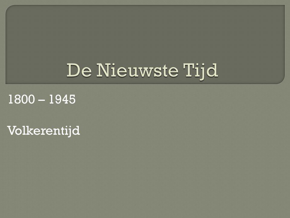 1800 – 1945 Volkerentijd