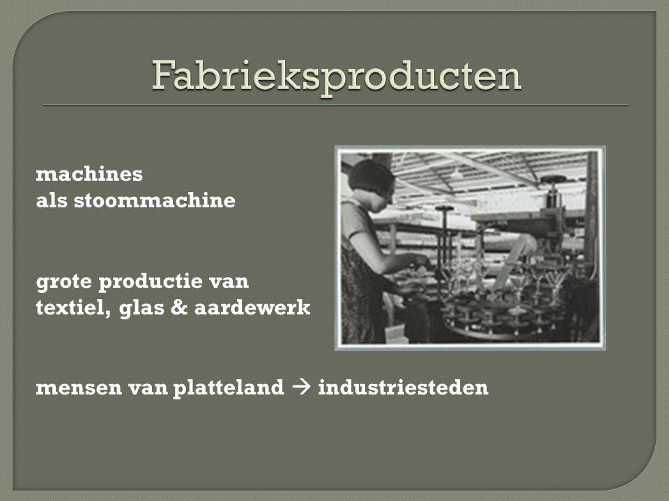 machines als stoommachine grote productie van textiel, glas & aardewerk mensen van platteland  industriesteden