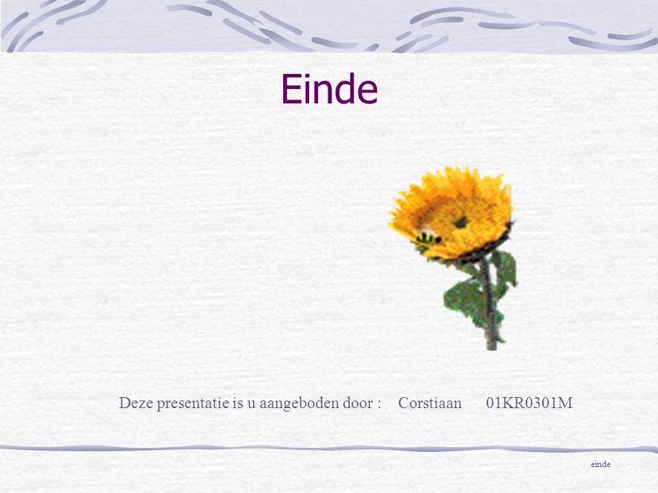 Einde Deze presentatie is u aangeboden door : Corstiaan 01KR0301M einde