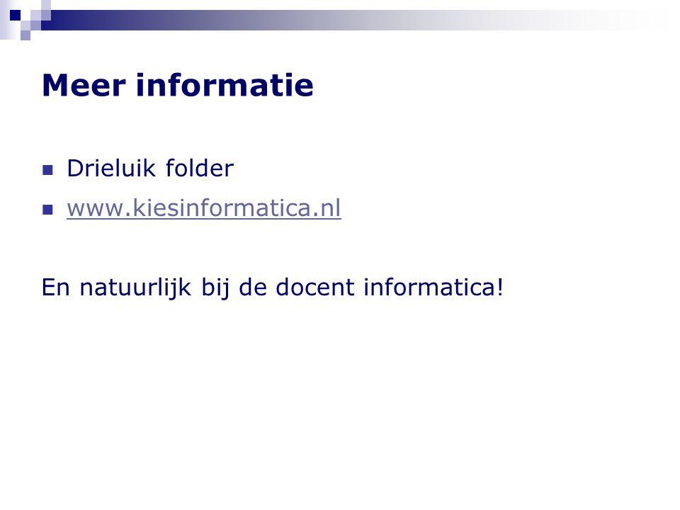 Meer informatie Drieluik folder www.kiesinformatica.nl En natuurlijk bij de docent informatica!