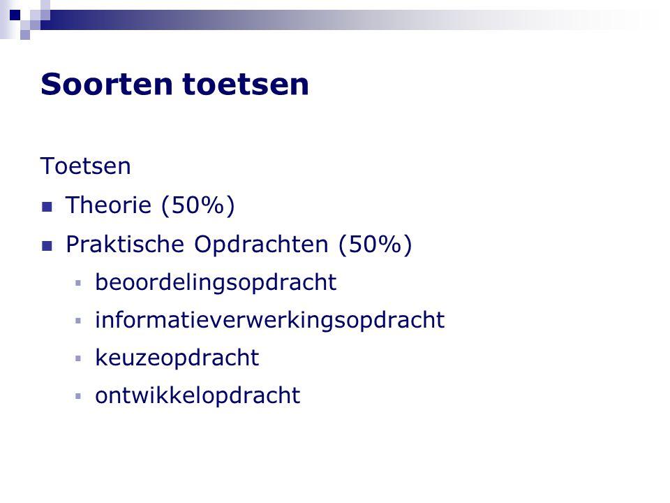 Soorten toetsen Toetsen Theorie (50%) Praktische Opdrachten (50%)  beoordelingsopdracht  informatieverwerkingsopdracht  keuzeopdracht  ontwikkelop
