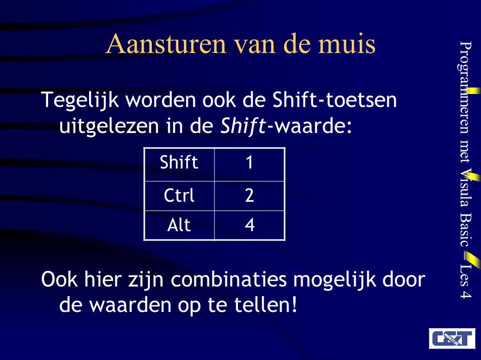 Programmeren met Visula Basic – Les 4 Aansturen van de muis Tegelijk worden ook de Shift-toetsen uitgelezen in de Shift-waarde: Ook hier zijn combinat