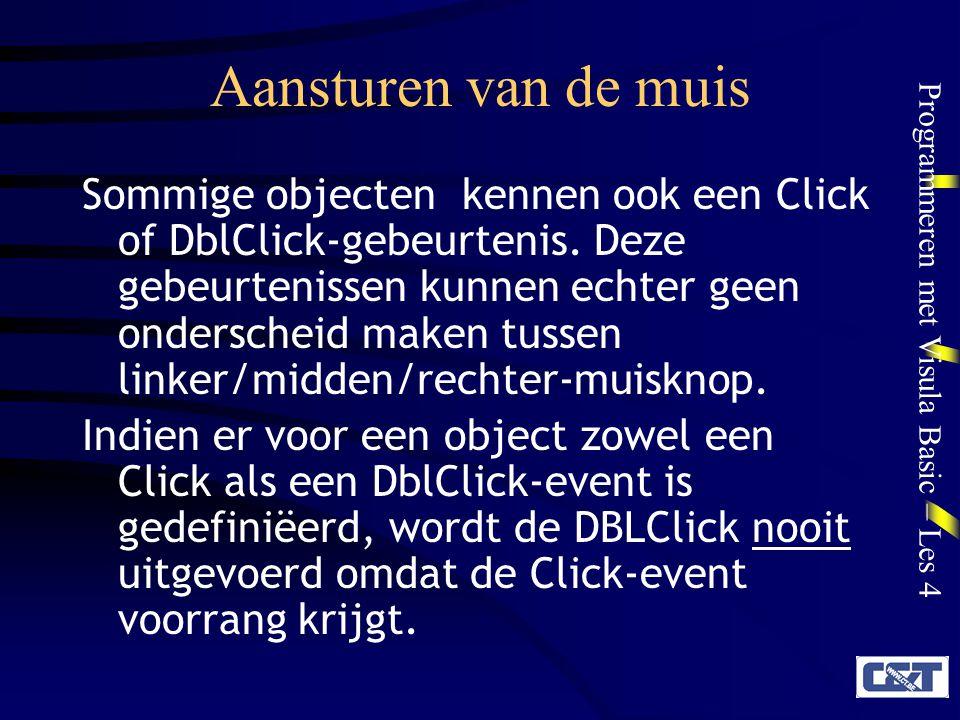 Programmeren met Visula Basic – Les 4 Aansturen van de muis Sommige objecten kennen ook een Click of DblClick-gebeurtenis. Deze gebeurtenissen kunnen
