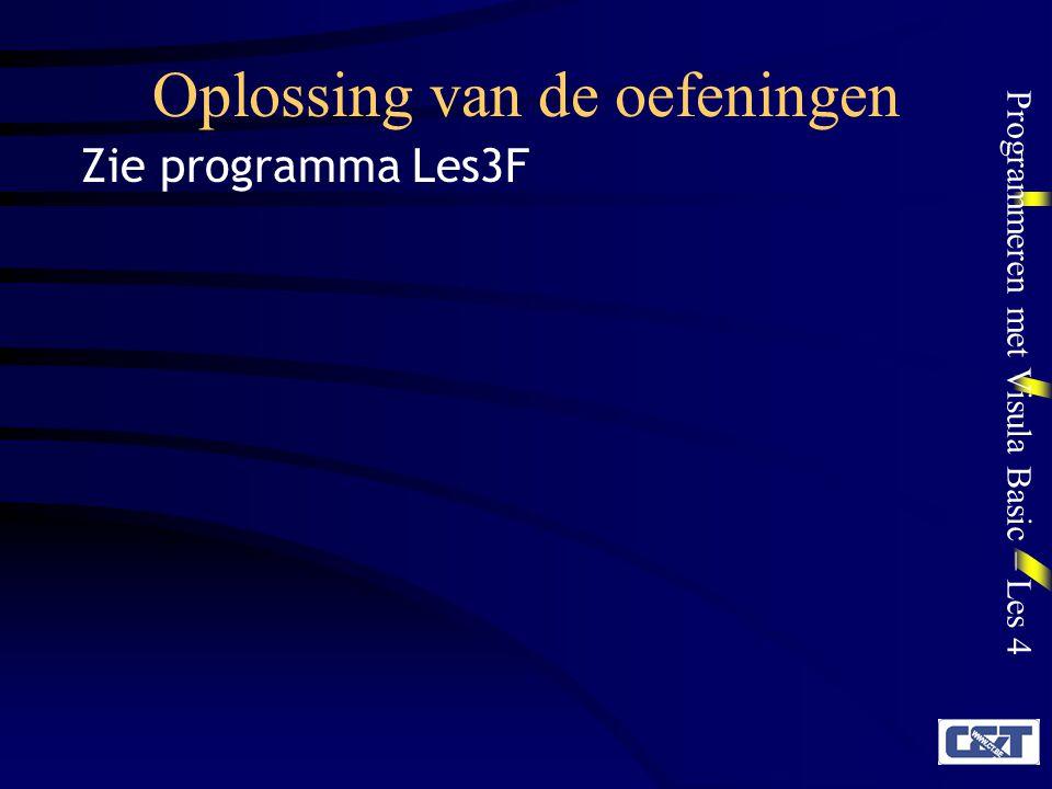 Programmeren met Visula Basic – Les 4 Oplossing van de oefeningen Zie programma Les3F