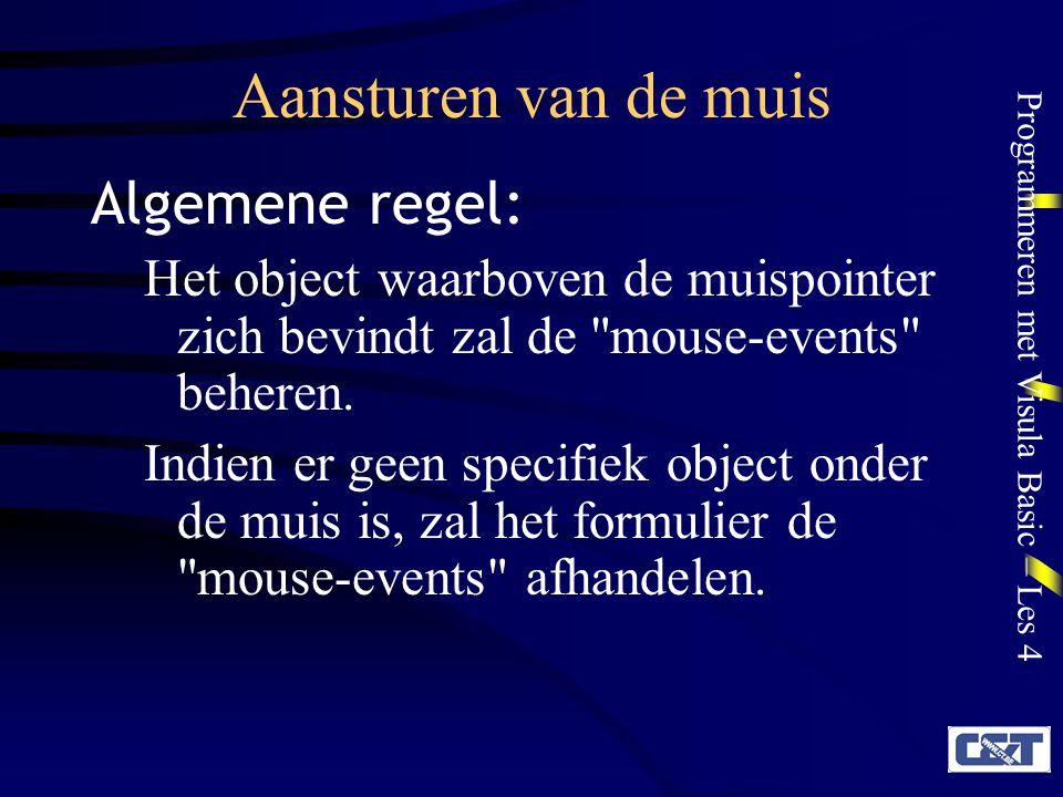 Programmeren met Visula Basic – Les 4 Aansturen van de muis Algemene regel: Het object waarboven de muispointer zich bevindt zal de