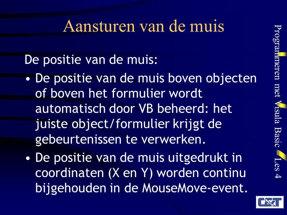 Programmeren met Visula Basic – Les 4 Aansturen van de muis De positie van de muis: De positie van de muis boven objecten of boven het formulier wordt