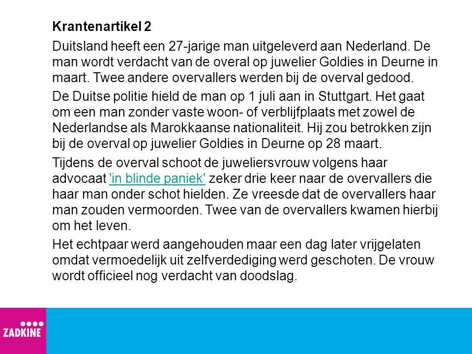 Krantenartikel 2 Duitsland heeft een 27-jarige man uitgeleverd aan Nederland. De man wordt verdacht van de overal op juwelier Goldies in Deurne in maa