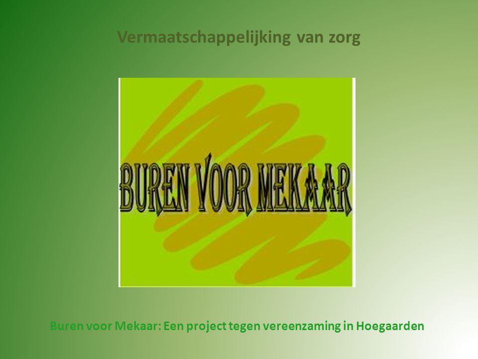 Vermaatschappelijking van zorg Buren voor Mekaar: Een project tegen vereenzaming in Hoegaarden