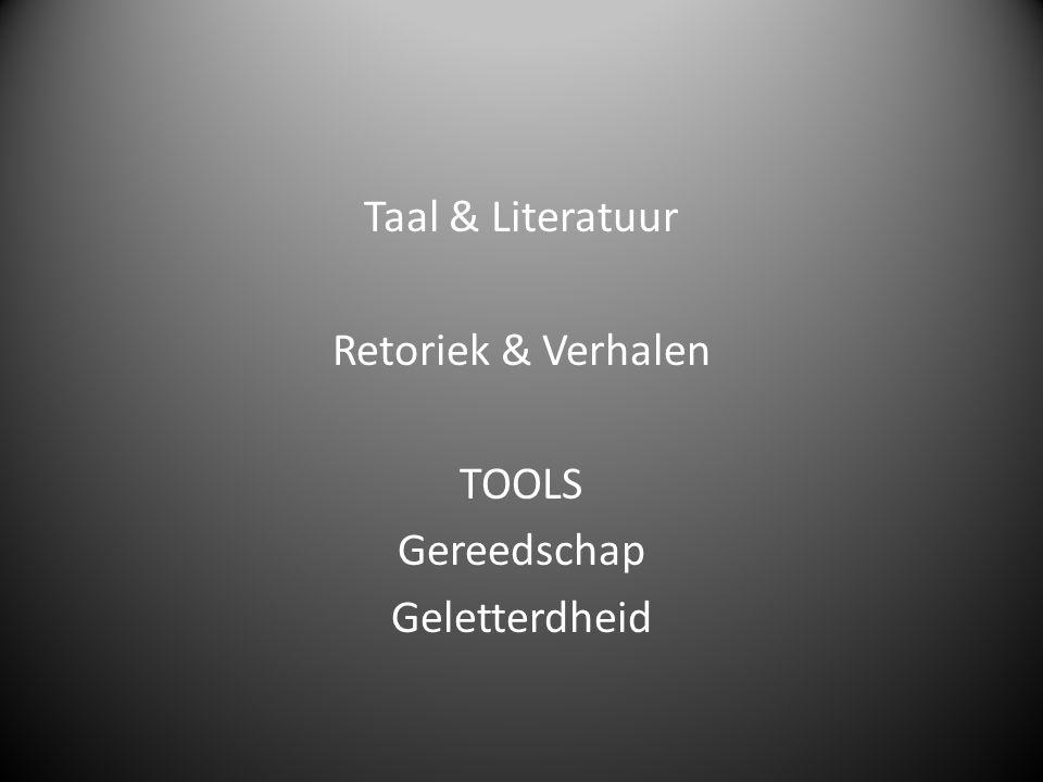 Taal & Literatuur Retoriek & Verhalen TOOLS Gereedschap Geletterdheid