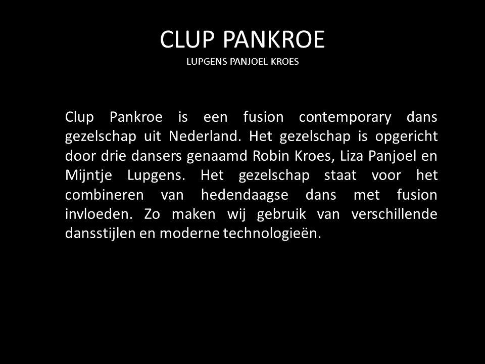 CLUP PANKROE LUPGENS PANJOEL KROES Clup Pankroe is een fusion contemporary dans gezelschap uit Nederland. Het gezelschap is opgericht door drie danser