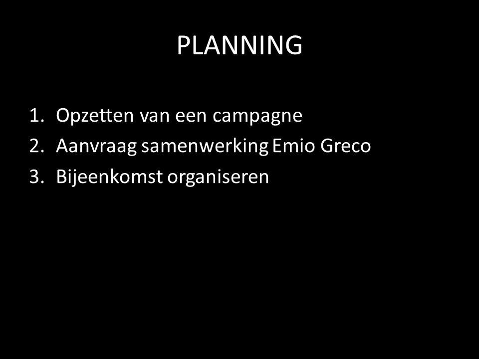 PLANNING 1.Opzetten van een campagne 2.Aanvraag samenwerking Emio Greco 3.Bijeenkomst organiseren
