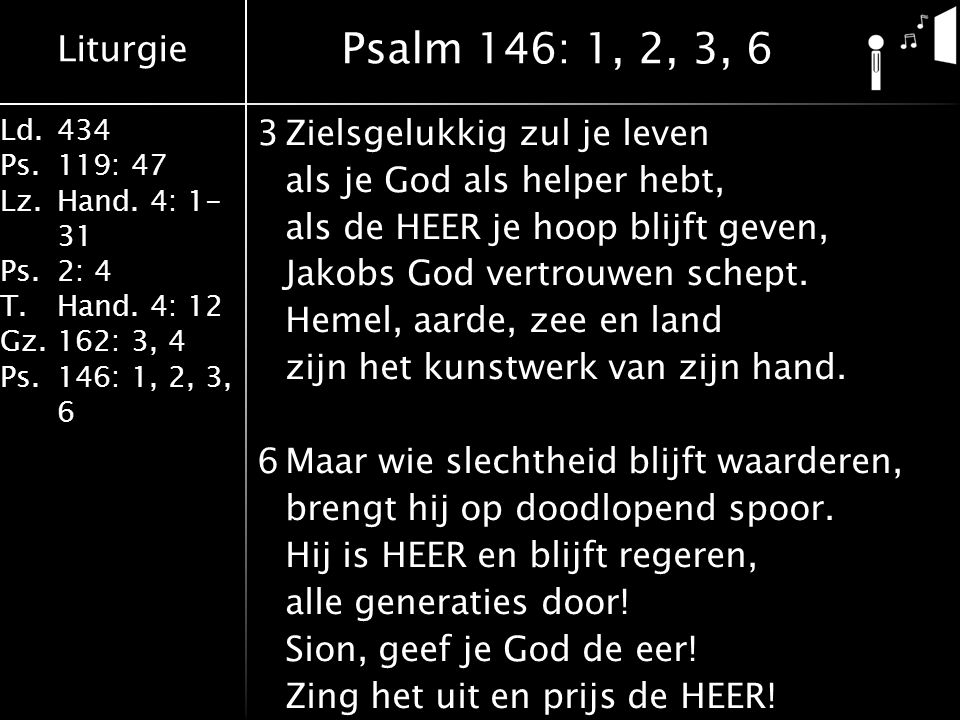 Liturgie Ld.434 Ps.119: 47 Lz.Hand. 4: 1- 31 Ps.2: 4 T.Hand.