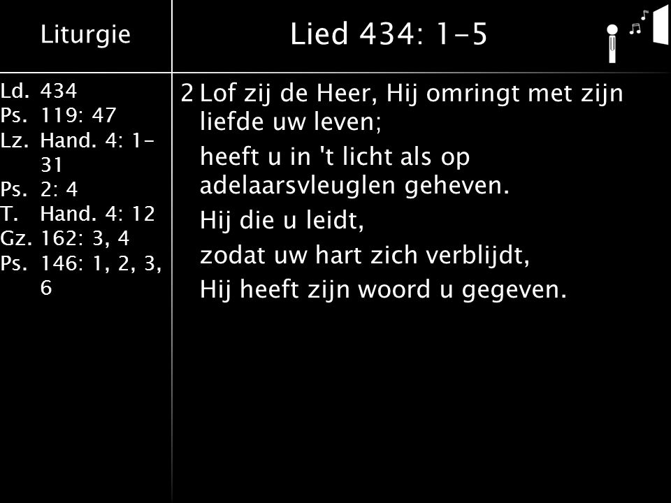 Liturgie Ld.434 Ps.119: 47 Lz.Hand.4: 1- 31 Ps.2: 4 T.Hand.