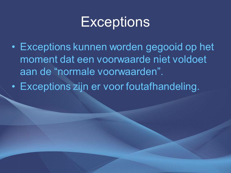 Exceptions Exceptions kunnen worden gegooid op het moment dat een voorwaarde niet voldoet aan de normale voorwaarden .