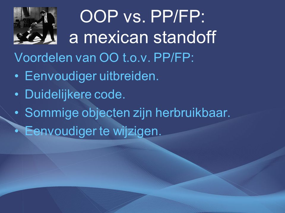 OOP vs. PP/FP: a mexican standoff Voordelen van OO t.o.v.