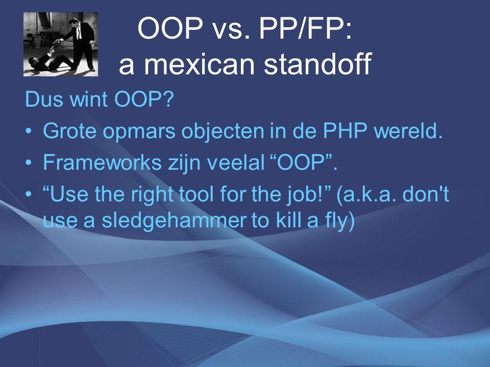 OOP vs. PP/FP: a mexican standoff Dus wint OOP. Grote opmars objecten in de PHP wereld.