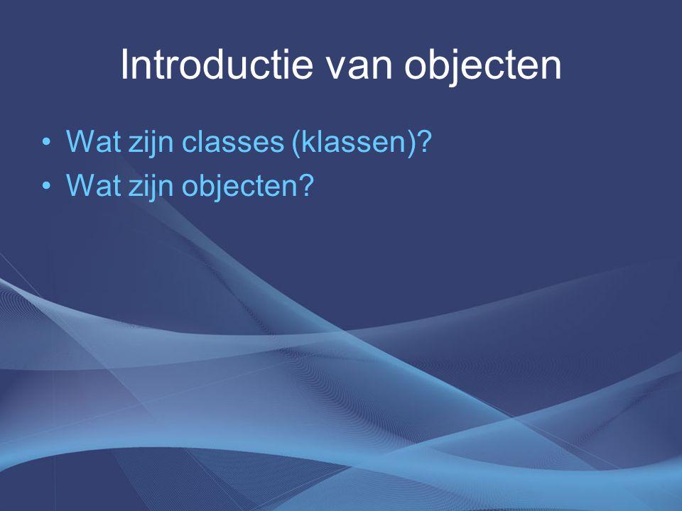 Introductie van objecten Wat zijn classes (klassen)? Wat zijn objecten?