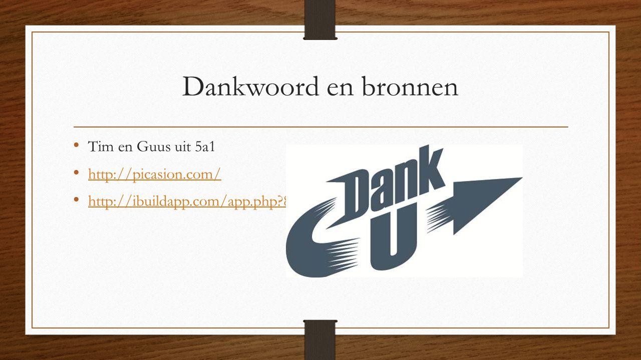 Dankwoord en bronnen Tim en Guus uit 5a1 http://picasion.com/ http://ibuildapp.com/app.php?860387,806220