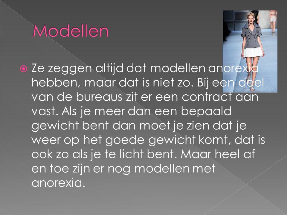  Ze zeggen altijd dat modellen anorexia hebben, maar dat is niet zo. Bij een deel van de bureaus zit er een contract aan vast. Als je meer dan een be