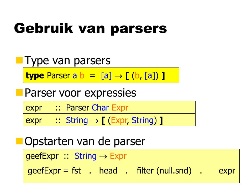 Parser-ontwerp (4d/5) Maak parse-functie Schema  Rit* Stad Rit  Stad Tijd Tijd schema' = many rit stad rit = stad tijd tijd (\rs s  (rs,s)) (\s t1 t2  (s,t1,t2))