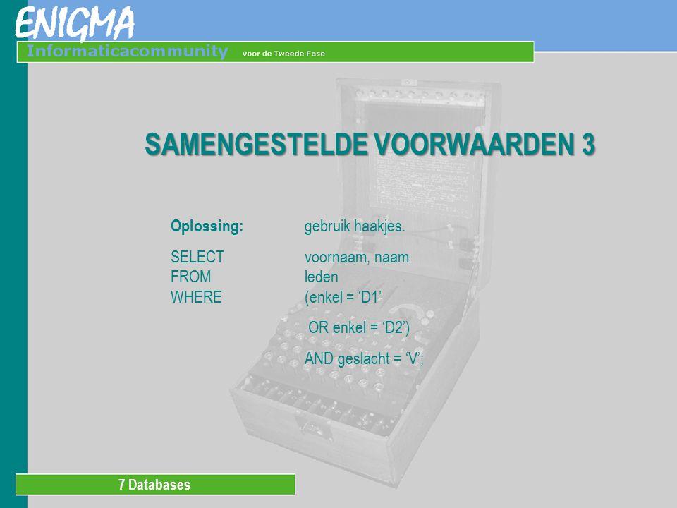 7 Databases SAMENGESTELDE VOORWAARDEN 3 Oplossing: gebruik haakjes.