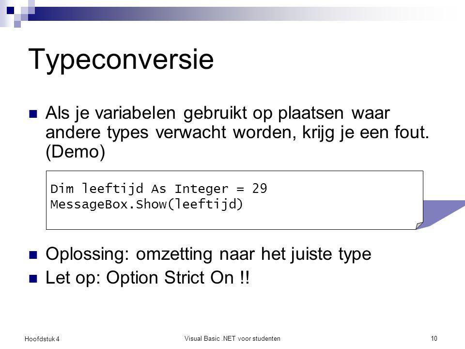 Hoofdstuk 4 Visual Basic.NET voor studenten10 Typeconversie Als je variabelen gebruikt op plaatsen waar andere types verwacht worden, krijg je een fou