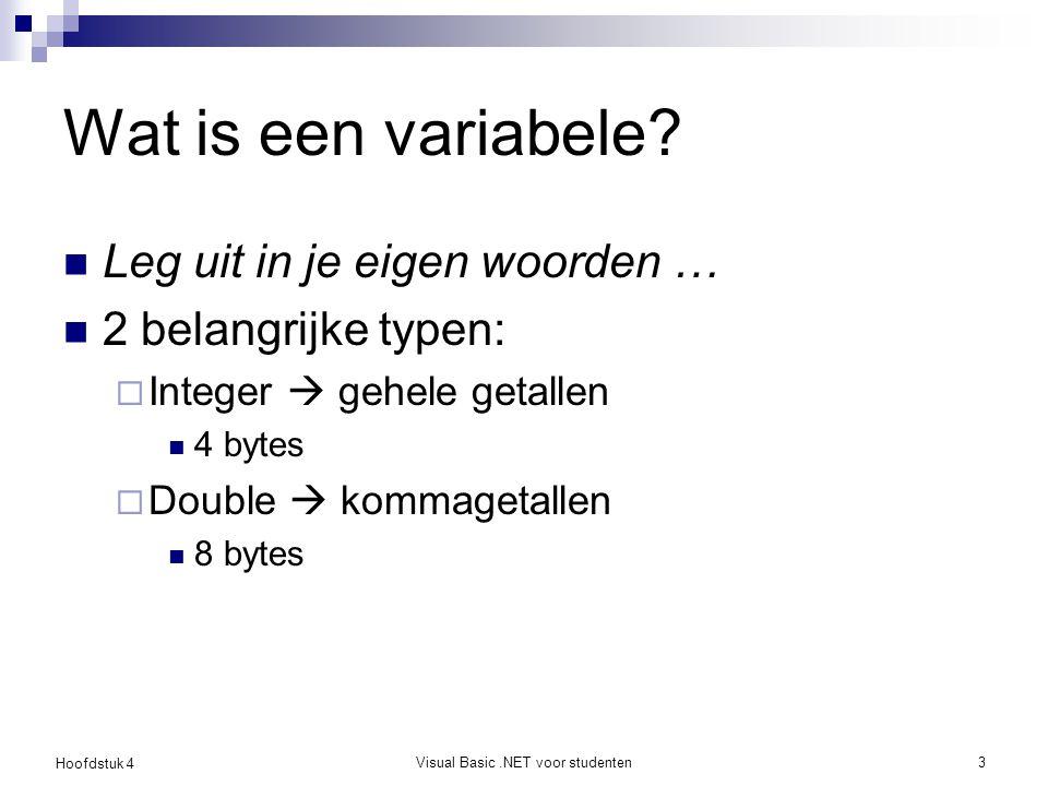 Hoofdstuk 4 Visual Basic.NET voor studenten3 Wat is een variabele? Leg uit in je eigen woorden … 2 belangrijke typen:  Integer  gehele getallen 4 by