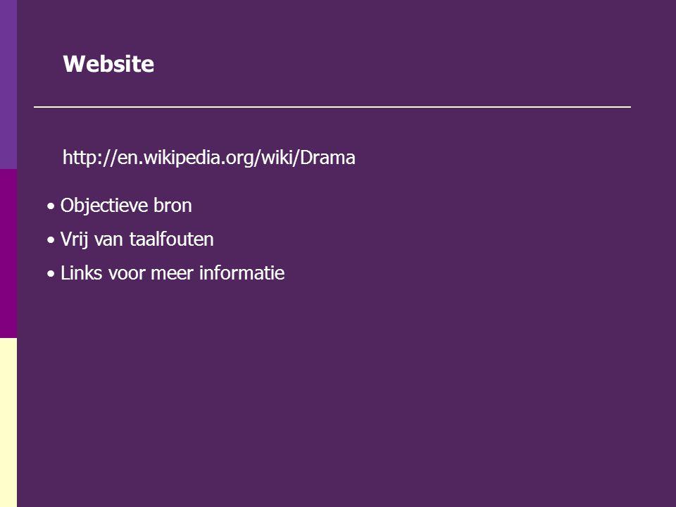 Website http://en.wikipedia.org/wiki/Drama Objectieve bron Vrij van taalfouten Links voor meer informatie