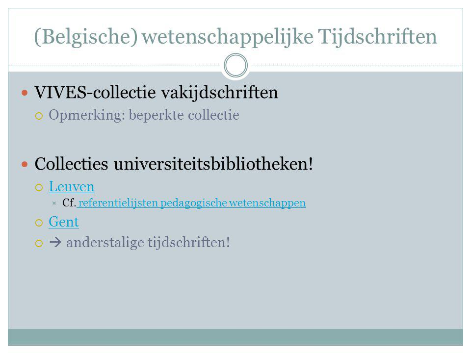 (Belgische) wetenschappelijke Tijdschriften VIVES-collectie vakijdschriften  Opmerking: beperkte collectie Collecties universiteitsbibliotheken.