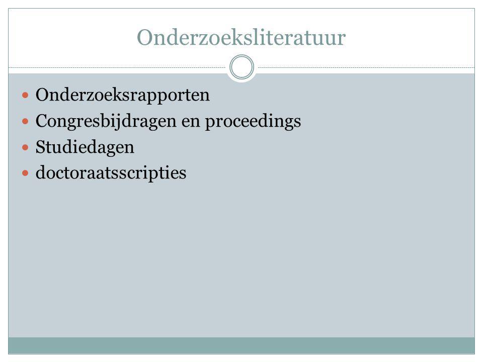 Onderzoeksliteratuur Onderzoeksrapporten Congresbijdragen en proceedings Studiedagen doctoraatsscripties