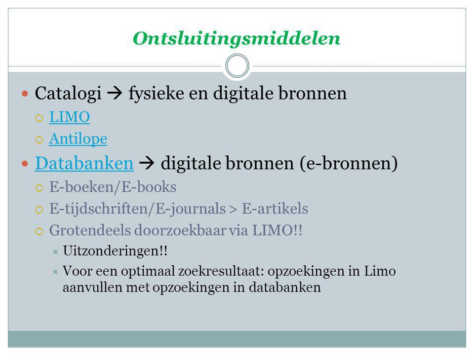 Ontsluitingsmiddelen Catalogi  fysieke en digitale bronnen  LIMO LIMO  Antilope Antilope Databanken  digitale bronnen (e-bronnen) Databanken  E-boeken/E-books  E-tijdschriften/E-journals > E-artikels  Grotendeels doorzoekbaar via LIMO!.