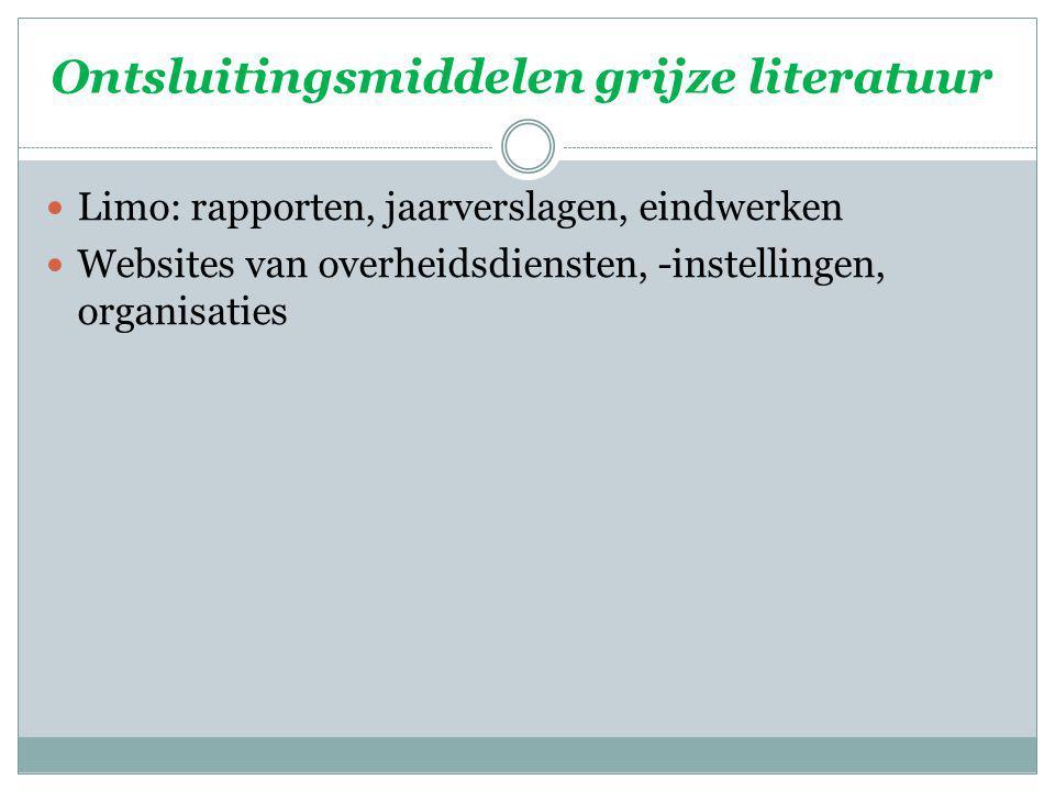 Ontsluitingsmiddelen grijze literatuur Limo: rapporten, jaarverslagen, eindwerken Websites van overheidsdiensten, -instellingen, organisaties